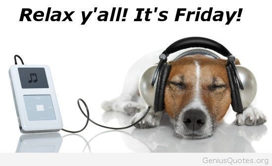 Relax y'all! It's Friday!